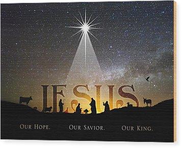 Jesus Our Hope Savior And King Wood Print