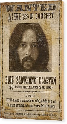 Clapton Wanted Poster Wood Print by Gary Bodnar