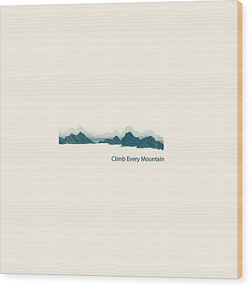 Climb Every Mountain Wood Print by Trilby Cole
