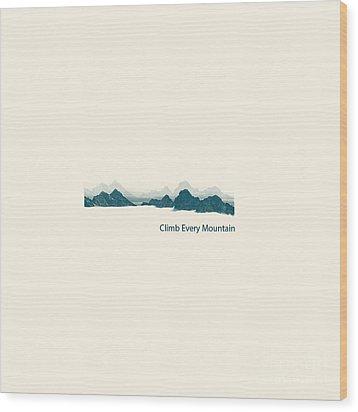 Climb Every Mountain Wood Print