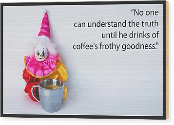 Coffee And Truth Wood Print by William Patrick