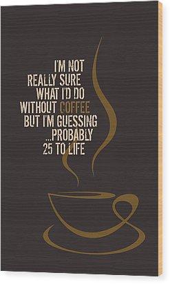 Coffee Mania Wood Print by Helena Kay