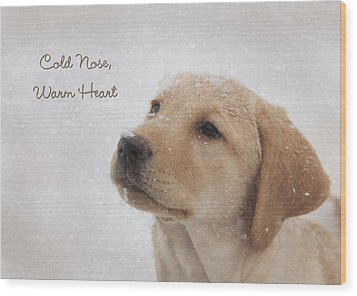 Cold Nose Warm Heart Wood Print
