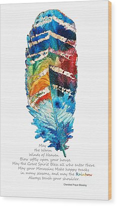 Colorful Feather Art - Cherokee Blessing - By Sharon Cummings Wood Print