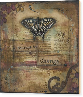 Courage To Change Wood Print by Shawn Petite