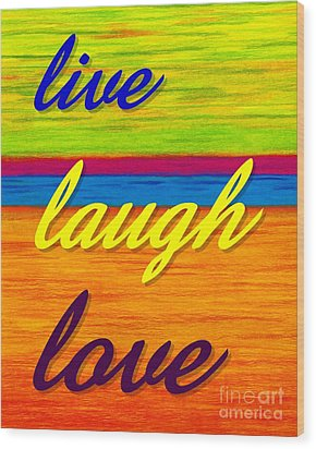 Cp001 Live Laugh Love Wood Print by David K Small