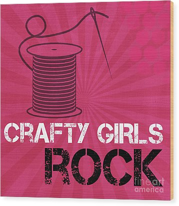 Crafty Girls Rock Wood Print by Linda Woods