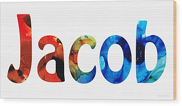 Customized Baby Kids Adults Pets Names - Jacob 5 Name Wood Print by Sharon Cummings