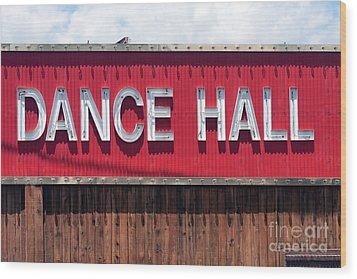 Wood Print featuring the photograph Dance Hall Sign by Gunter Nezhoda