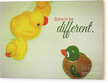 Dare To Be Different Wood Print by Valerie Reeves