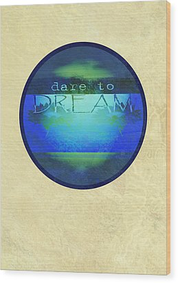Dare To Dream  Wood Print by Ann Powell