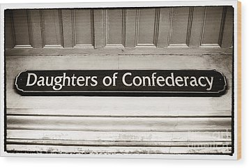 Daughters Of Confederacy Wood Print by John Rizzuto