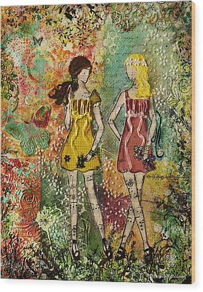 Days Like These Unique Botanical Mixed Media Artwork Of Sisters And Friends Wood Print by Janelle Nichol