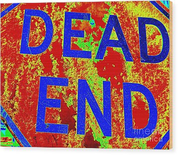 Dead End Wood Print by Ed Weidman