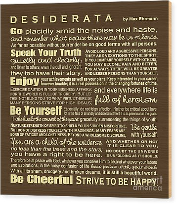 Desiderata - Brown Wood Print by Ginny Gaura