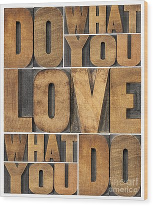 Wood Print featuring the photograph Do What You Love by Marek Uliasz