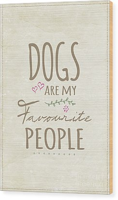 Dogs Are My Favourite People  - British Version Wood Print by Natalie Kinnear