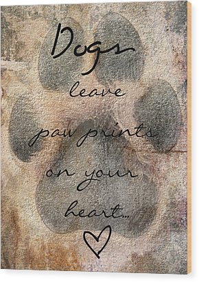 Dogs Leave Paw Prints On Your Heart Wood Print by Brook Burling