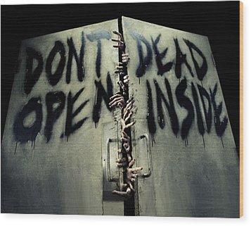 Don't Open Dead Inside Wood Print by Paul Van Scott