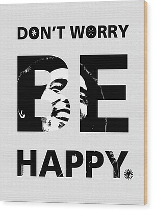 Don't Worry Be Happy Wood Print