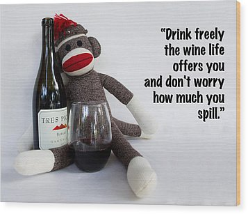 Drink Freely Wood Print by William Patrick