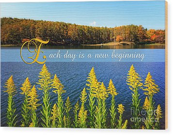 Each Day Is A New Beginning Lake With Goldenrod Wood Print by Beverly Claire Kaiya