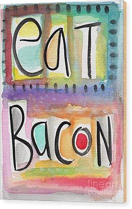 Eat Bacon Wood Print by Linda Woods