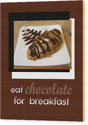 Eat Chocolate For Breakfast Wood Print by Ann Powell