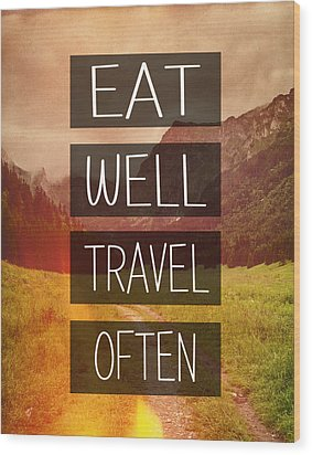 Eat Well Travel Often Wood Print