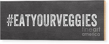 Eat Your Veggies Wood Print by Linda Woods