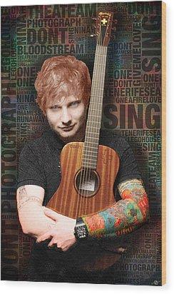 Ed Sheeran And Song Titles Wood Print by Tony Rubino