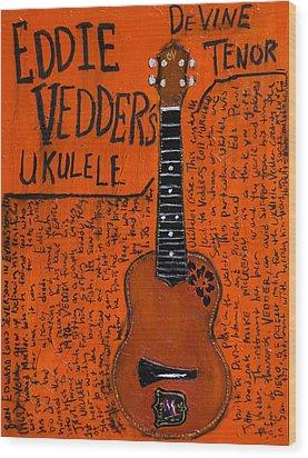 Eddie Vedder Ukulele Wood Print by Karl Haglund