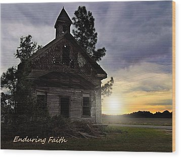 Wood Print featuring the photograph Enduring Faith by Laura Ragland
