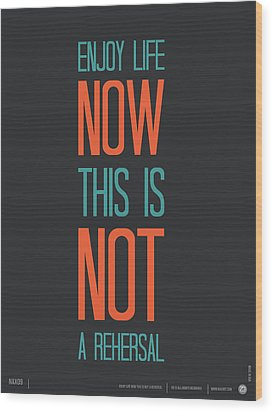 Enjoy Life Now Poster Wood Print by Naxart Studio