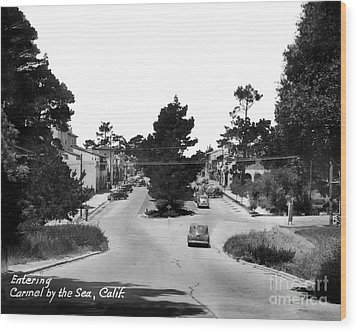 Entering Carmel By The Sea Calif. Circa 1945 Wood Print