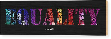 Equality For All - Stone Rock'd Art By Sharon Cummings Wood Print by Sharon Cummings