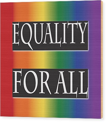 Equality Rainbow Wood Print by Jamie Lynn