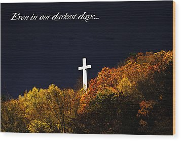 Even In Our Darkest Days... Wood Print by Shirley Tinkham