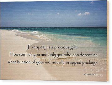 Every Day Is A Precious Gift Wood Print by Polly Peacock