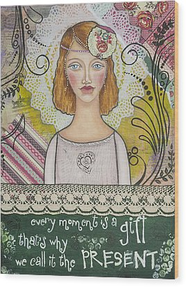 Every Moment Is A Gift  Inspirational Mixed Media Art By Stanka Vukelic Wood Print by Stanka Vukelic