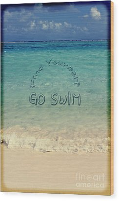 Find Yourself Go Swim Tropical Beach Motivational Quote Wood Print by Beverly Claire Kaiya