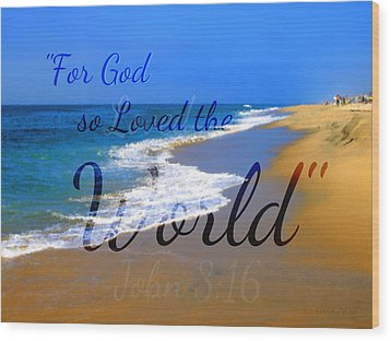 For God So Loved The World Wood Print by Sharon Soberon