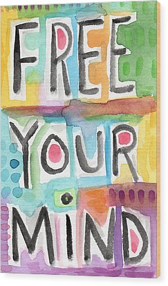 Free Your Mind- Colorful Word Painting Wood Print by Linda Woods
