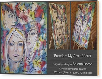Wood Print featuring the painting Freedom My Ass 130309 by Selena Boron