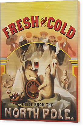 Fresh And Cold Direct From The North Pole Wood Print by Bill Cannon