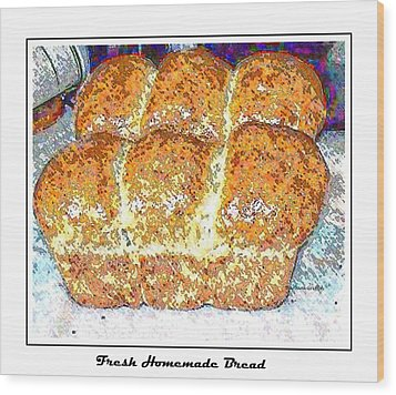 Fresh Homemade Bread 2 Wood Print by Barbara Griffin