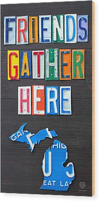 Friends Gather Here Recycled License Plate Art Lettering Sign Michigan Version Wood Print by Design Turnpike