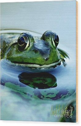 Green Frog I Only Have Eyes For You Wood Print by Carol F Austin