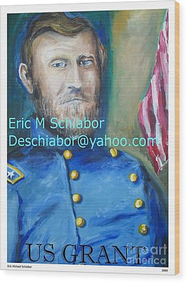 Wood Print featuring the painting General Us Grant  by Eric  Schiabor