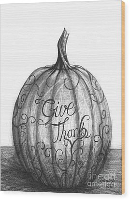 Wood Print featuring the drawing Give Thanks by J Ferwerda